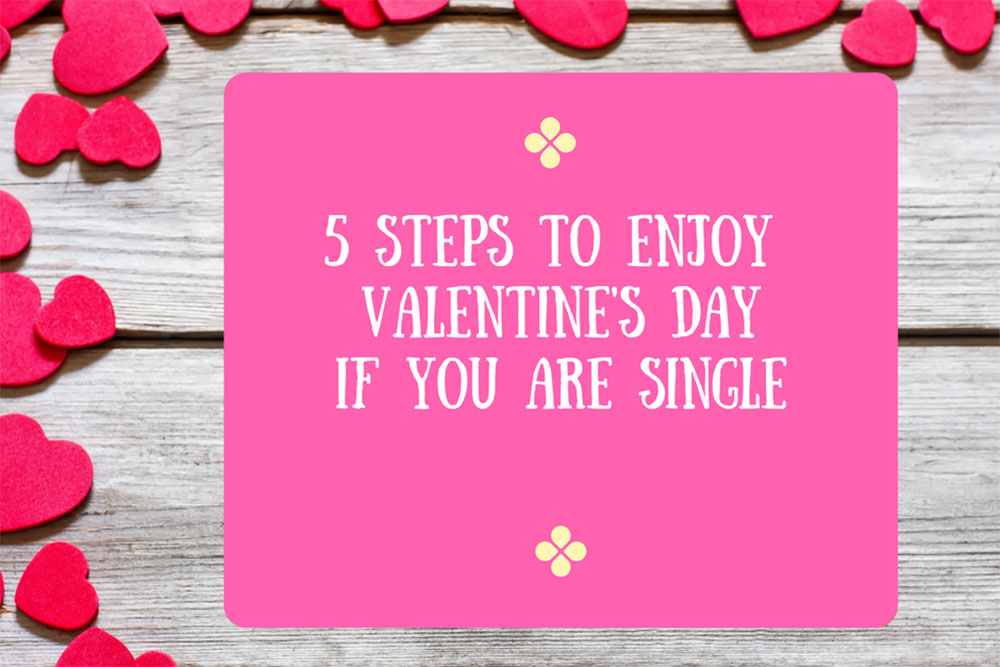 5 steps to enjoy Valentine's Day if you are single